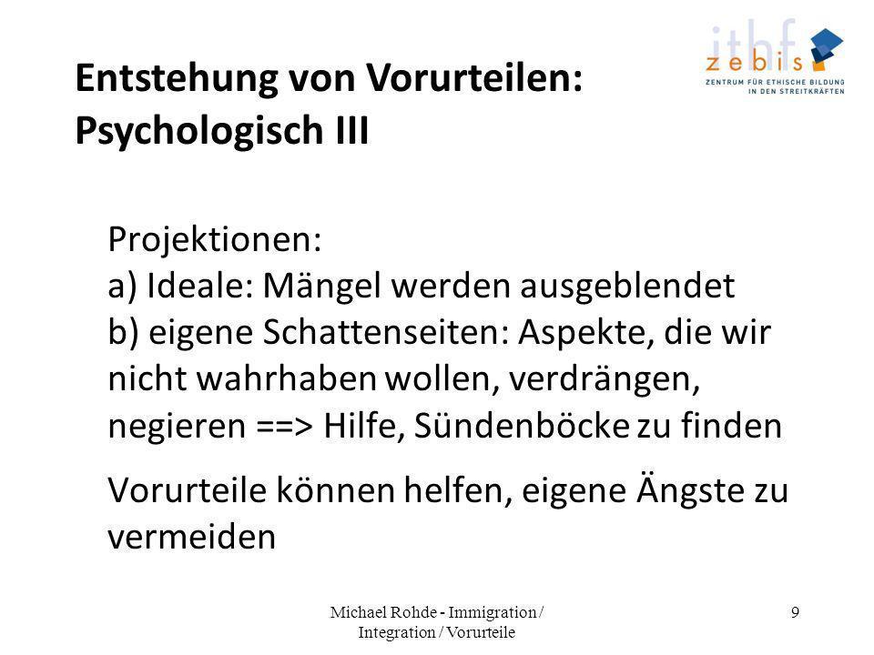 Entstehung von Vorurteilen: Psychologisch III Projektionen: a) Ideale: Mängel werden ausgeblendet b) eigene Schattenseiten: Aspekte, die wir nicht wah