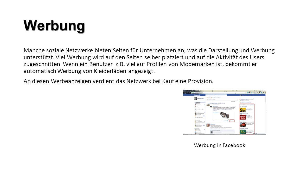 Werbung Manche soziale Netzwerke bieten Seiten für Unternehmen an, was die Darstellung und Werbung unterstützt. Viel Werbung wird auf den Seiten selbe