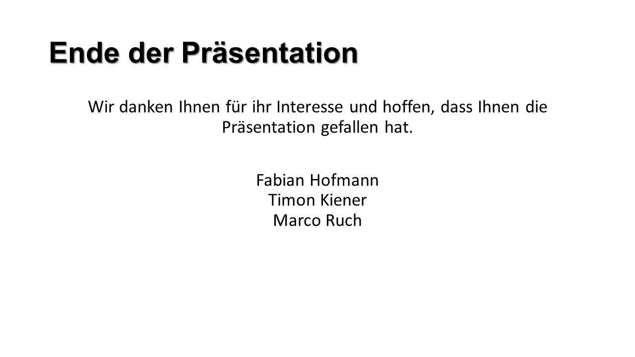 Ende der Präsentation Wir danken Ihnen für ihr Interesse und hoffen, dass Ihnen die Präsentation gefallen hat. Fabian Hofmann Timon Kiener Marco Ruch
