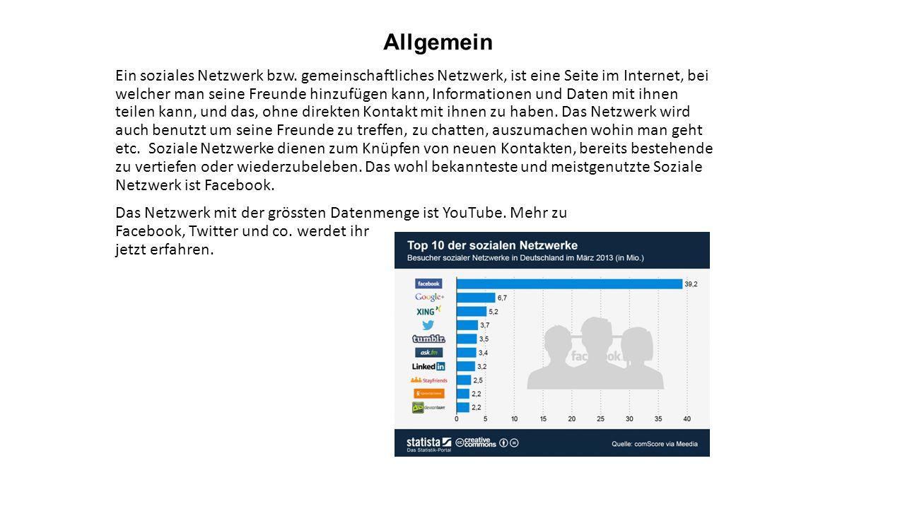 Allgemein Ein soziales Netzwerk bzw. gemeinschaftliches Netzwerk, ist eine Seite im Internet, bei welcher man seine Freunde hinzufügen kann, Informati