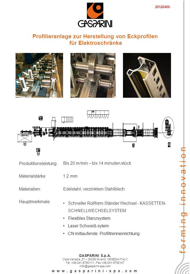 Profilieranlage zur Herstellung von Eckprofilen für Elektroschränke Produktionsleistung:Bis 20 m/min – bis 14 minuten stück Materialstärke:1.2 mm Materialien: Edelstahl, verzinktem Stahlblech Hauptmerkmale: Schneller Rollform-Ständer Wechsel - KASSETTEN- SCHNELLWECHSELSYSTEM Flexibles Stanzsystem Laser Schweiß-sytem CN mitlaufende Profiltrenneinrichtung GASPARINI S.p.A.