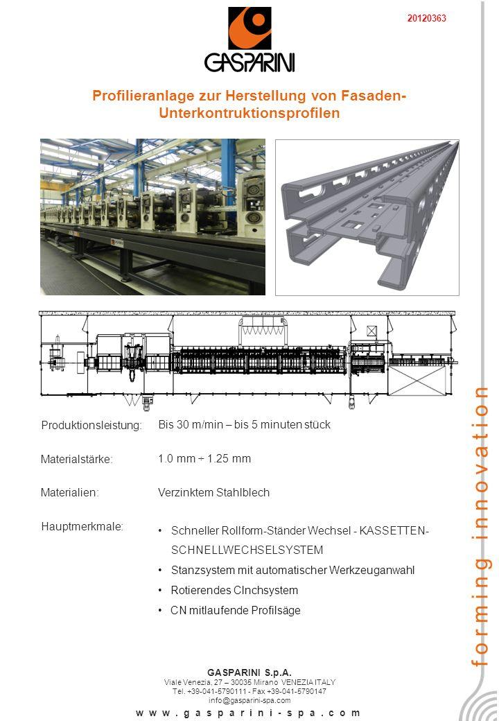 Profilieranlage zur Herstellung von Fasaden- Unterkontruktionsprofilen Produktionsleistung:Bis 30 m/min – bis 5 minuten stück Materialstärke:1.0 mm ÷ 1.25 mm Materialien: Verzinktem Stahlblech Hauptmerkmale: Schneller Rollform-Ständer Wechsel - KASSETTEN- SCHNELLWECHSELSYSTEM Stanzsystem mit automatischer Werkzeuganwahl Rotierendes Clnchsystem CN mitlaufende Profilsäge GASPARINI S.p.A.