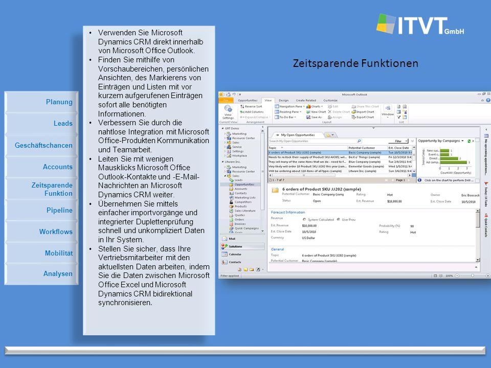 Planung Zeitsparende Funktionen Geschäftschancen Accounts Zeitsparende Funktion Pipeline Leads Workflows Mobilität Analysen Verwenden Sie Microsoft Dynamics CRM direkt innerhalb von Microsoft Office Outlook.