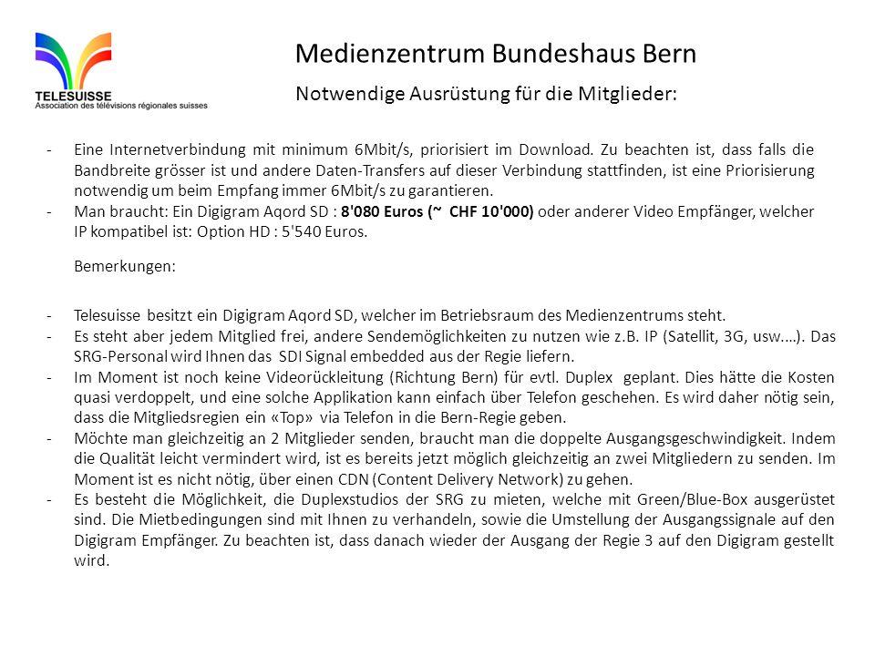 Medienzentrum Bundeshaus Bern Notwendige Ausrüstung für die Mitglieder: -Eine Internetverbindung mit minimum 6Mbit/s, priorisiert im Download. Zu beac