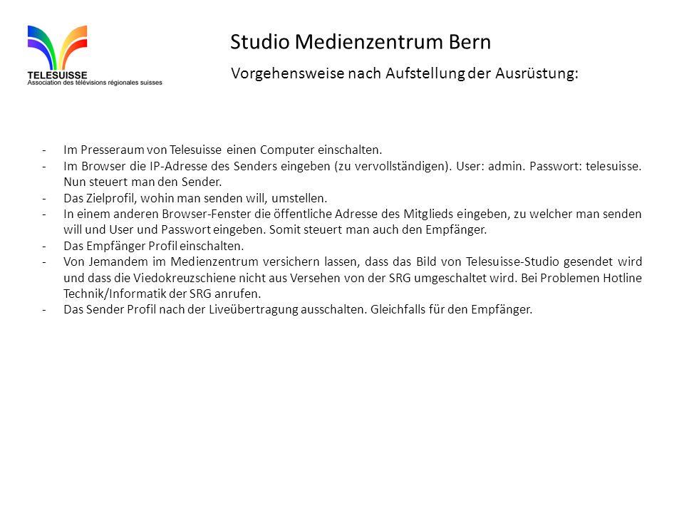 Studio Medienzentrum Bern Vorgehensweise nach Aufstellung der Ausrüstung: -Im Presseraum von Telesuisse einen Computer einschalten. -Im Browser die IP