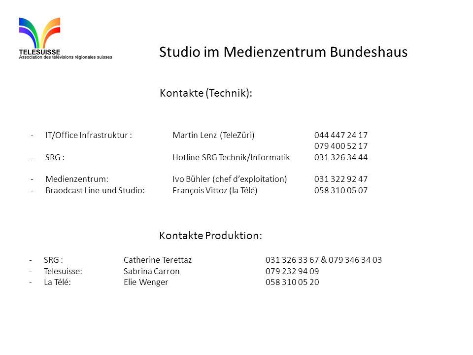 Studio im Medienzentrum Bundeshaus Kontakte (Technik): -IT/Office Infrastruktur :Martin Lenz(TeleZüri)044 447 24 17 079 400 52 17 -SRG :Hotline SRG Technik/Informatik031 326 34 44 -Medienzentrum:Ivo Bühler (chef dexploitation)031 322 92 47 -Braodcast Line und Studio: François Vittoz (la Télé)058 310 05 07 Kontakte Produktion: -SRG :Catherine Terettaz031 326 33 67 & 079 346 34 03 -Telesuisse:Sabrina Carron079 232 94 09 -La Télé:Elie Wenger058 310 05 20
