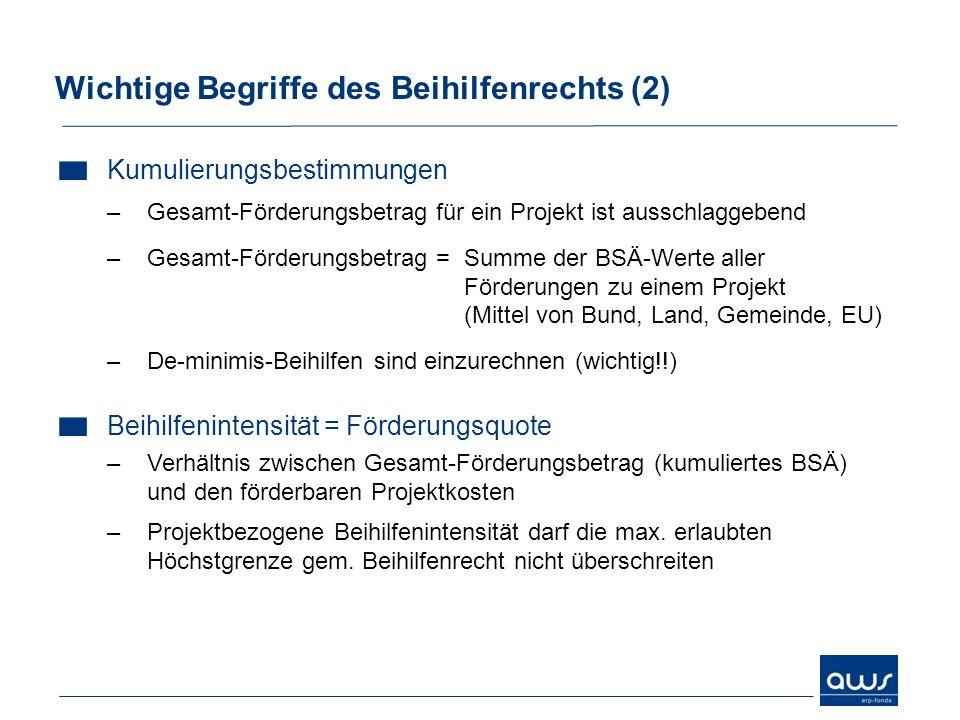 Wichtige Begriffe des Beihilfenrechts (2) Kumulierungsbestimmungen –Gesamt-Förderungsbetrag für ein Projekt ist ausschlaggebend –Gesamt-Förderungsbetr