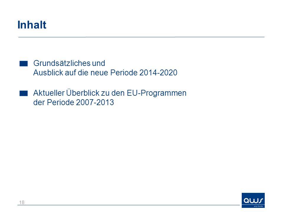 Inhalt Grundsätzliches und Ausblick auf die neue Periode 2014-2020 Aktueller Überblick zu den EU-Programmen der Periode 2007-2013 18