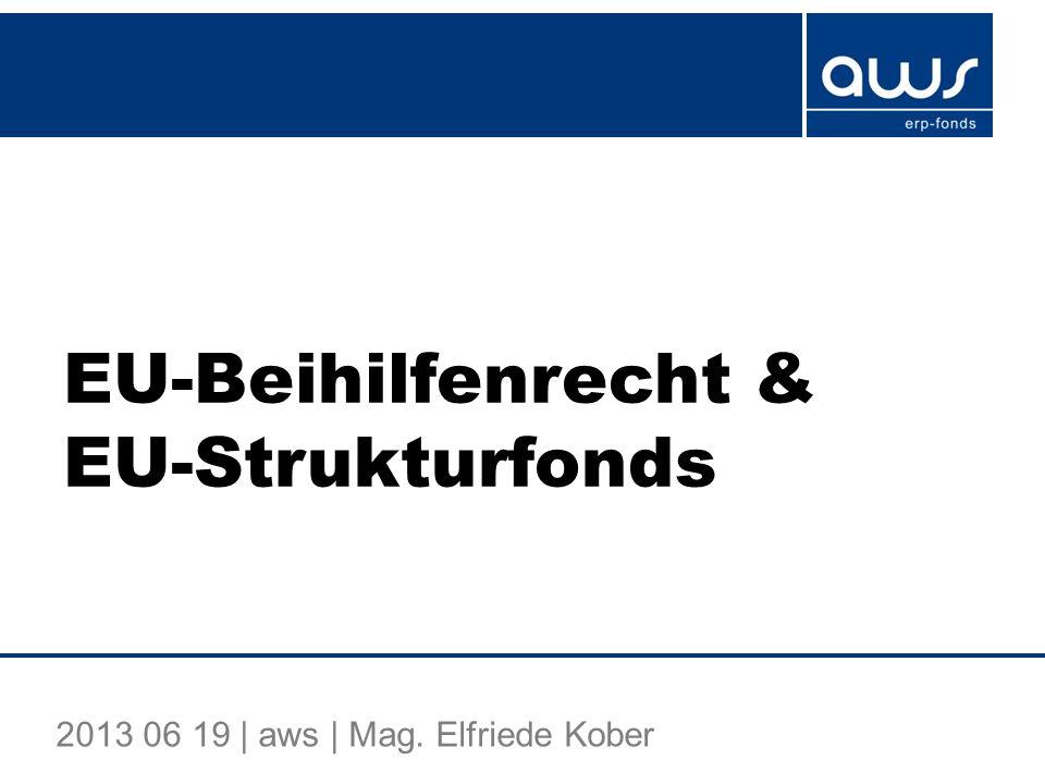 EU-Beihilfenrecht & EU-Strukturfonds 2013 06 19   aws   Mag. Elfriede Kober