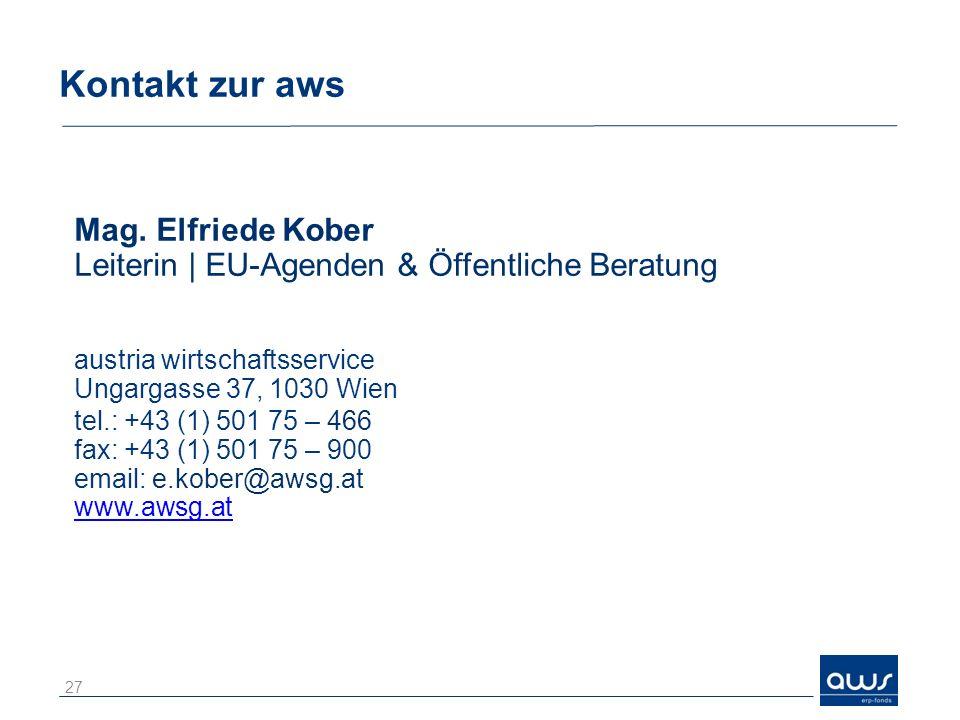 Kontakt zur aws Mag. Elfriede Kober Leiterin   EU-Agenden & Öffentliche Beratung austria wirtschaftsservice Ungargasse 37, 1030 Wien tel.: +43 (1) 501