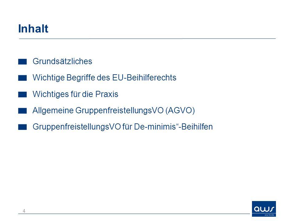 Inhalt Grundsätzliches Wichtige Begriffe des EU-Beihilferechts Wichtiges für die Praxis Allgemeine GruppenfreistellungsVO (AGVO) GruppenfreistellungsV