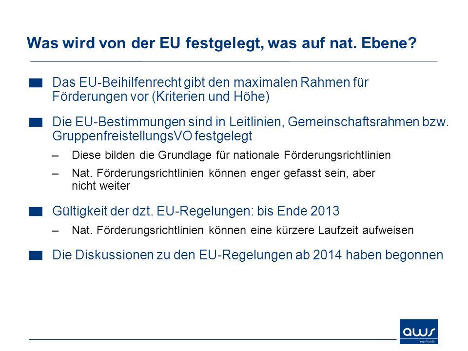 Was wird von der EU festgelegt, was auf nat. Ebene? Das EU-Beihilfenrecht gibt den maximalen Rahmen für Förderungen vor (Kriterien und Höhe) Die EU-Be