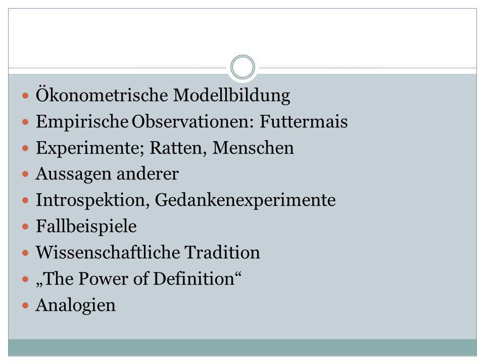 Ökonometrische Modellbildung Empirische Observationen: Futtermais Experimente; Ratten, Menschen Aussagen anderer Introspektion, Gedankenexperimente Fa
