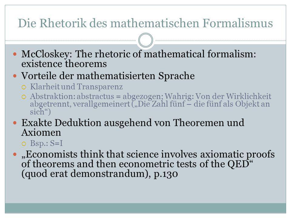 Die Rhetorik des mathematischen Formalismus McCloskey: The rhetoric of mathematical formalism: existence theorems Vorteile der mathematisierten Sprach