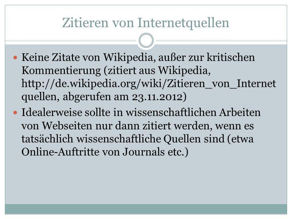 Zitieren von Internetquellen Keine Zitate von Wikipedia, außer zur kritischen Kommentierung (zitiert aus Wikipedia, http://de.wikipedia.org/wiki/Zitie