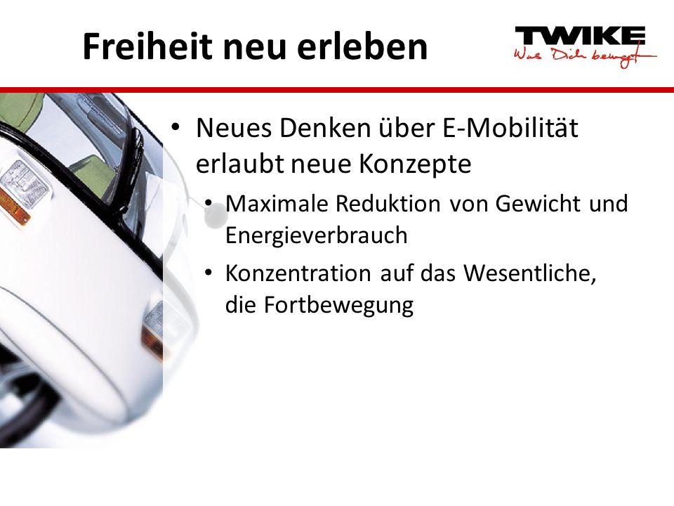 Freiheit neu erleben Neues Denken über E-Mobilität erlaubt neue Konzepte Maximale Reduktion von Gewicht und Energieverbrauch Konzentration auf das Wes