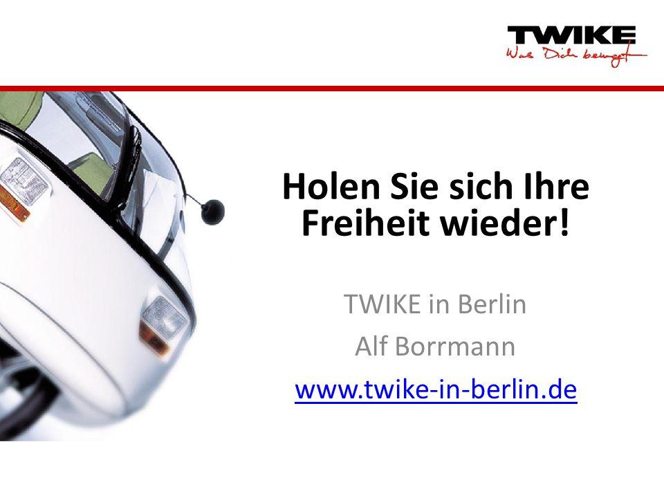 Holen Sie sich Ihre Freiheit wieder! TWIKE in Berlin Alf Borrmann www.twike-in-berlin.de