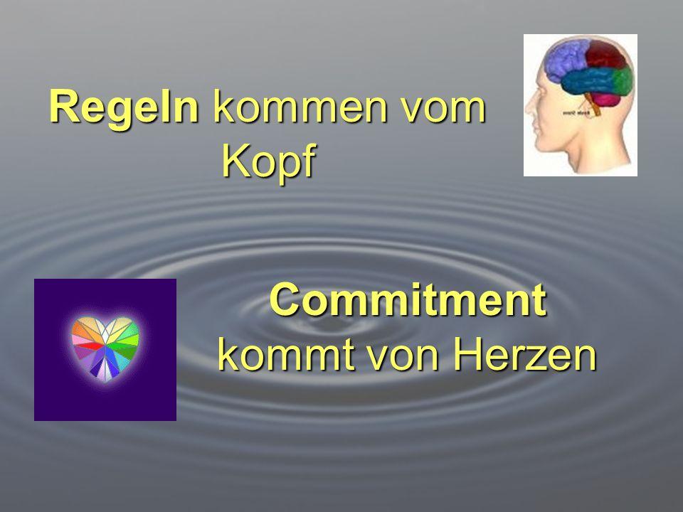 Regeln kommen vom Kopf Commitment kommt von Herzen