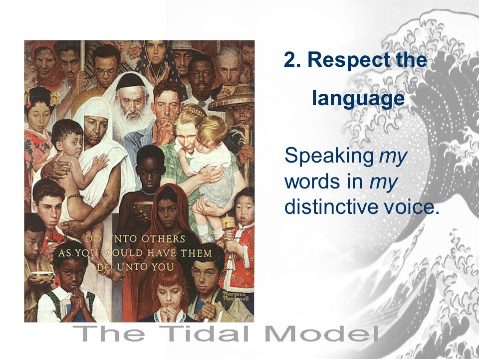 Speaking my words in my distinctive voice. 2. Respect the language