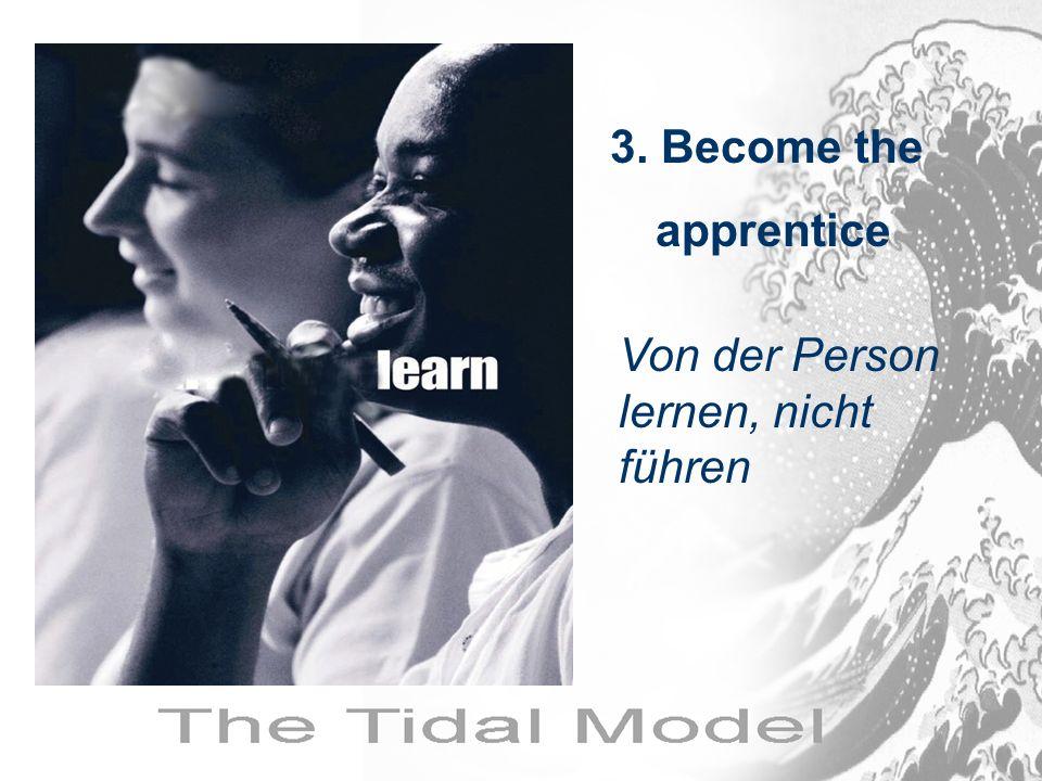 Von der Person lernen, nicht führen 3. Become the apprentice
