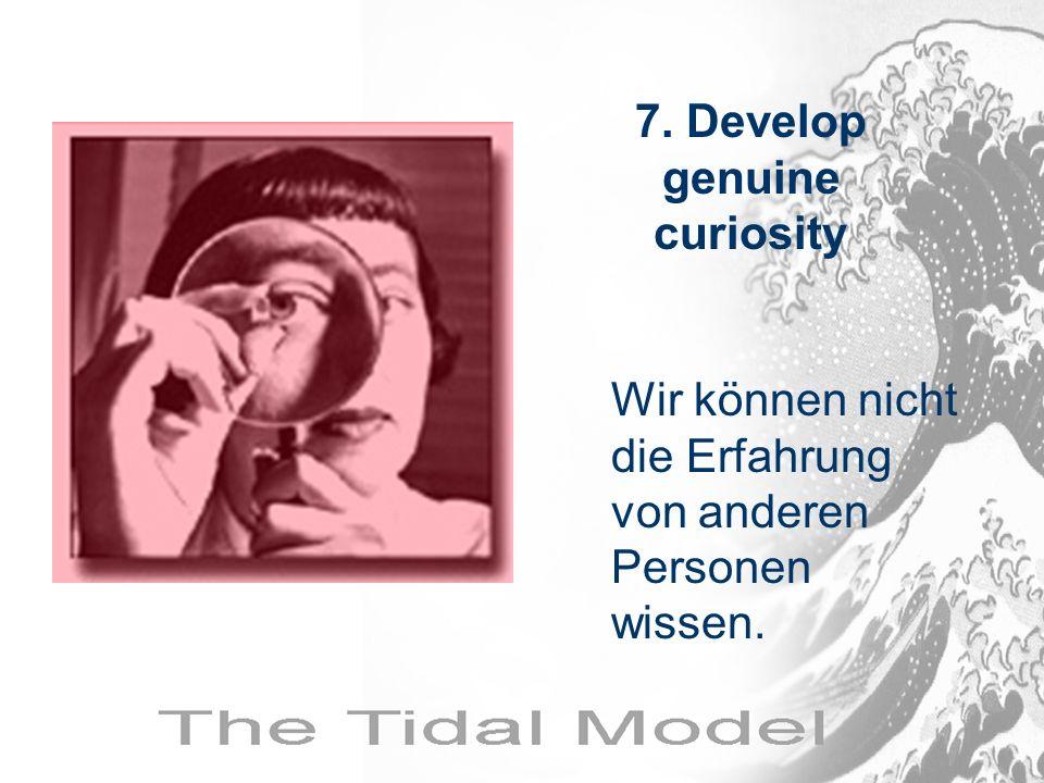 Wir können nicht die Erfahrung von anderen Personen wissen. 7. Develop genuine curiosity