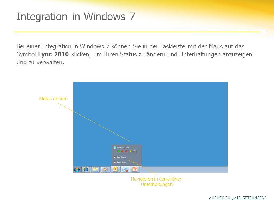 Integration in Windows 7 Bei einer Integration in Windows 7 können Sie in der Taskleiste mit der Maus auf das Symbol Lync 2010 klicken, um Ihren Statu