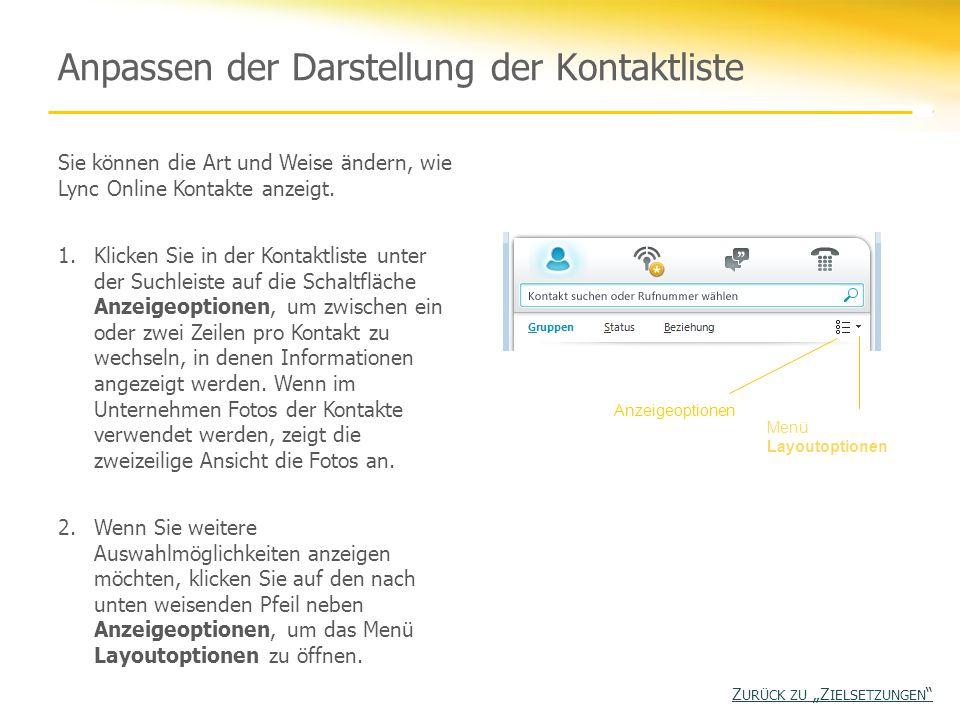 Anpassen der Darstellung der Kontaktliste Sie können die Art und Weise ändern, wie Lync Online Kontakte anzeigt. 1.Klicken Sie in der Kontaktliste unt