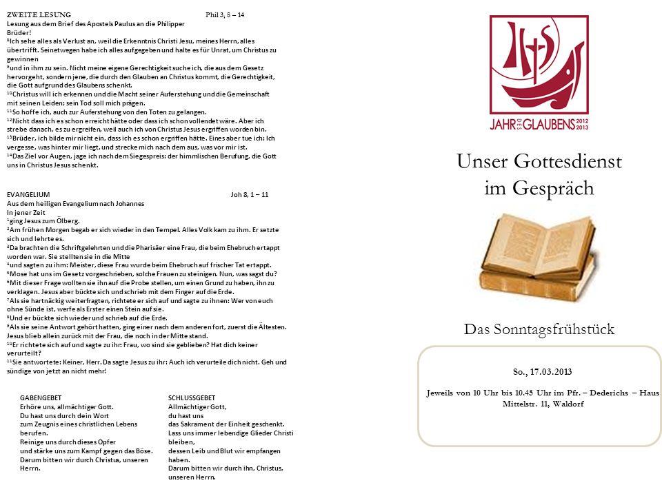 Unser Gottesdienst im Gespräch Das Sonntagsfrühstück So., 17.03.2013 Jeweils von 10 Uhr bis 10.45 Uhr im Pfr.