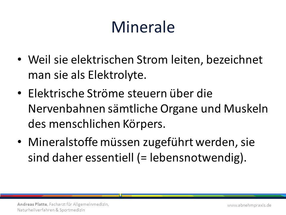 Minerale Weil sie elektrischen Strom leiten, bezeichnet man sie als Elektrolyte. Elektrische Ströme steuern über die Nervenbahnen sämtliche Organe und