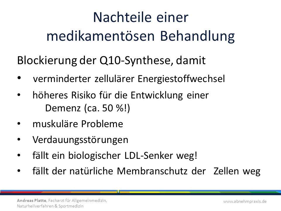 Nachteile einer medikamentösen Behandlung Blockierung der Q10-Synthese, damit verminderter zellulärer Energiestoffwechsel höheres Risiko für die Entwi
