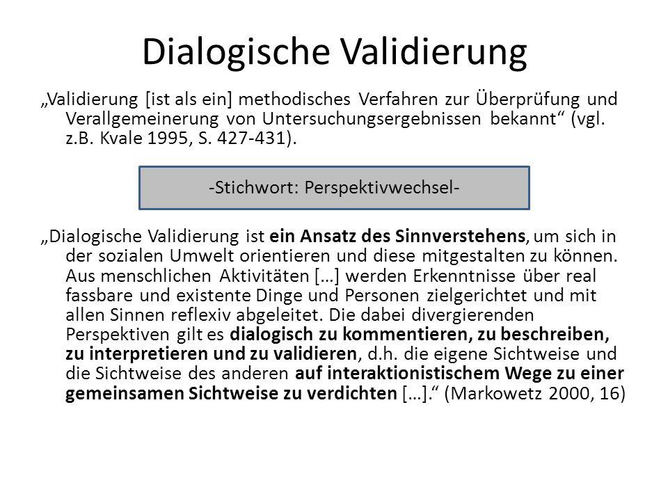 Dialogische Validierung Validierung [ist als ein] methodisches Verfahren zur Überprüfung und Verallgemeinerung von Untersuchungsergebnissen bekannt (v