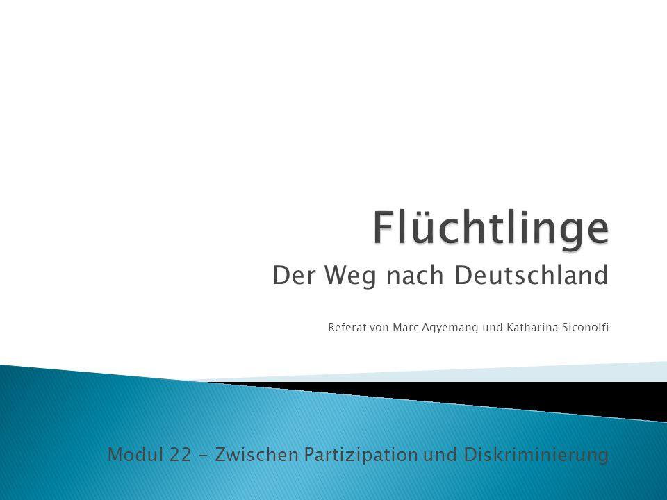 Der Weg nach Deutschland Referat von Marc Agyemang und Katharina Siconolfi Modul 22 - Zwischen Partizipation und Diskriminierung