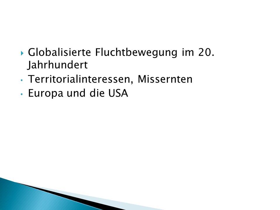 Globalisierte Fluchtbewegung im 20. Jahrhundert Territorialinteressen, Missernten Europa und die USA