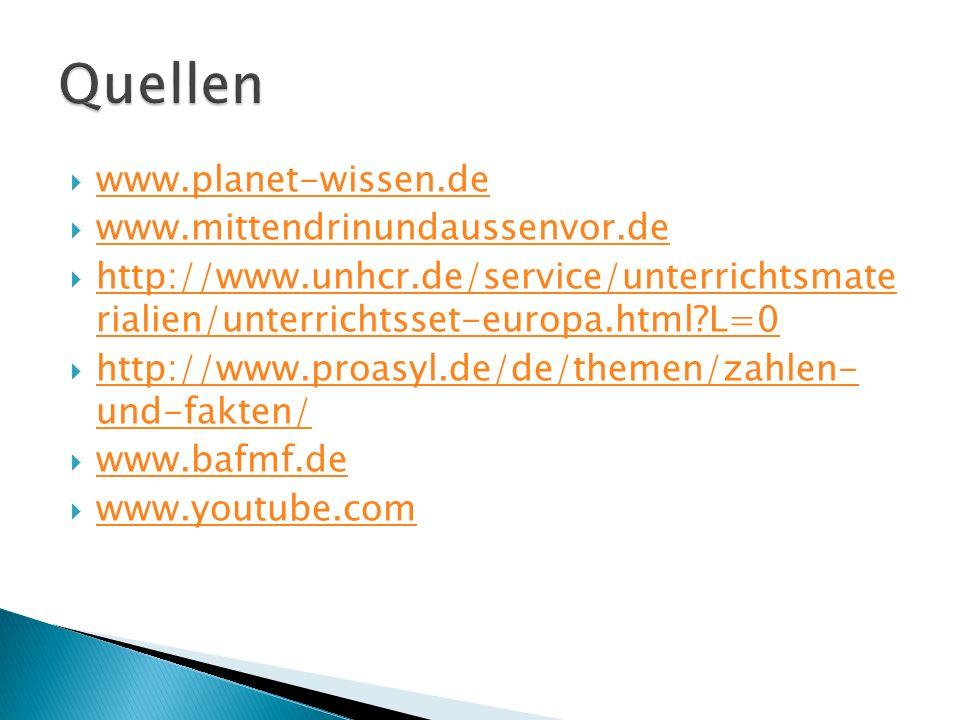 www.planet-wissen.de www.mittendrinundaussenvor.de http://www.unhcr.de/service/unterrichtsmate rialien/unterrichtsset-europa.html?L=0 http://www.unhcr