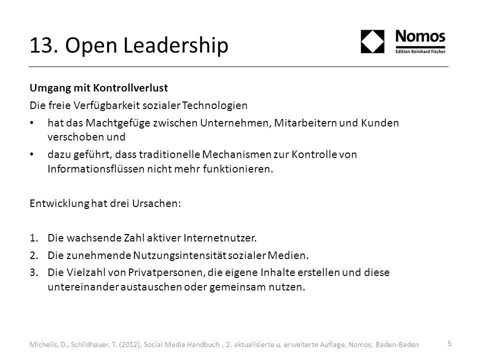 13. Open Leadership Umgang mit Kontrollverlust Die freie Verfügbarkeit sozialer Technologien hat das Machtgefüge zwischen Unternehmen, Mitarbeitern u
