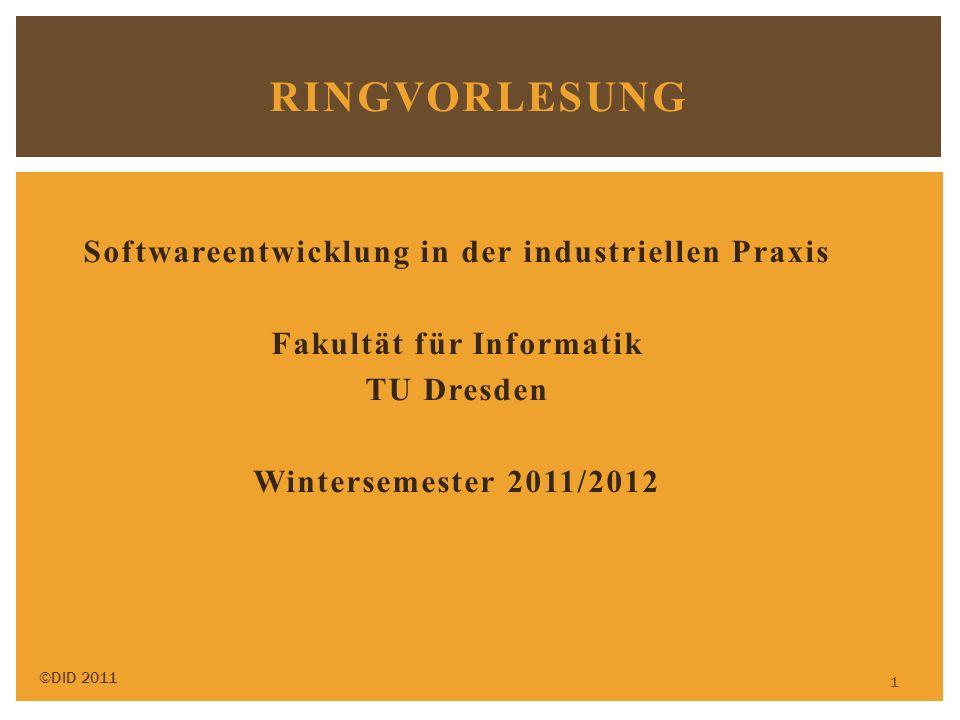 Softwareentwicklung in der industriellen Praxis Fakultät für Informatik TU Dresden Wintersemester 2011/2012 RINGVORLESUNG ©DID 2011 1