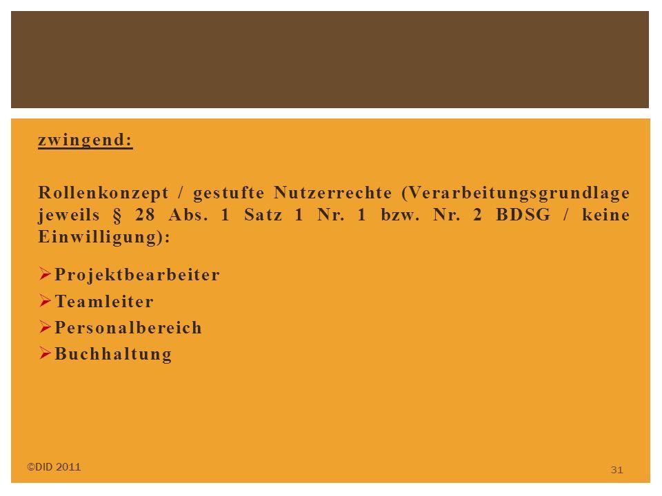 zwingend: Rollenkonzept / gestufte Nutzerrechte (Verarbeitungsgrundlage jeweils § 28 Abs. 1 Satz 1 Nr. 1 bzw. Nr. 2 BDSG / keine Einwilligung): Projek