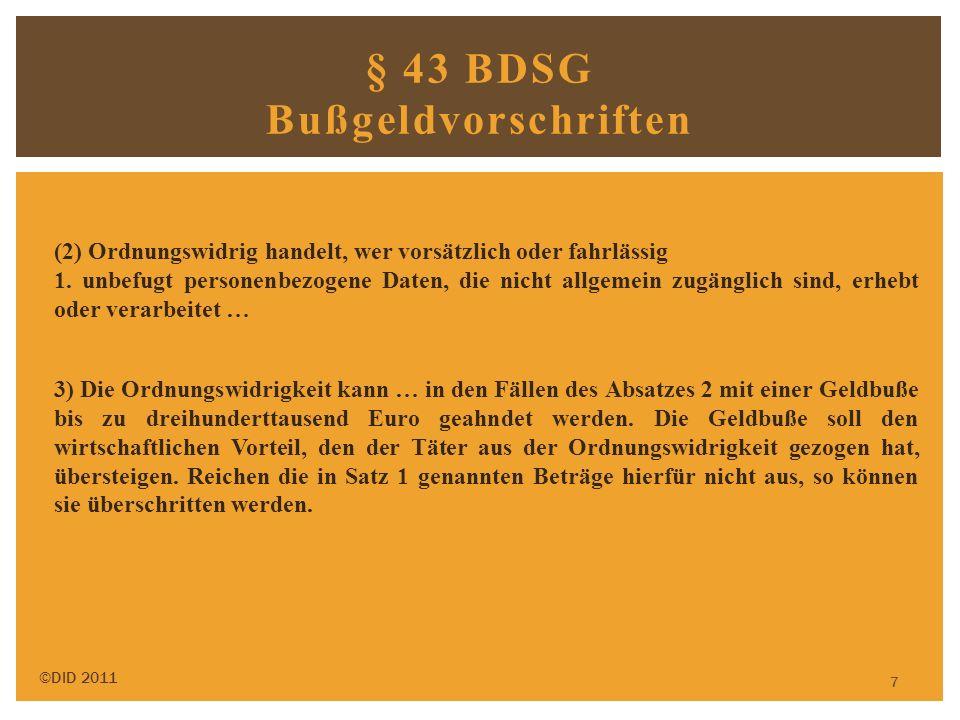 7 § 43 BDSG Bußgeldvorschriften ©DID 2011 (2) Ordnungswidrig handelt, wer vorsätzlich oder fahrlässig 1. unbefugt personenbezogene Daten, die nicht al