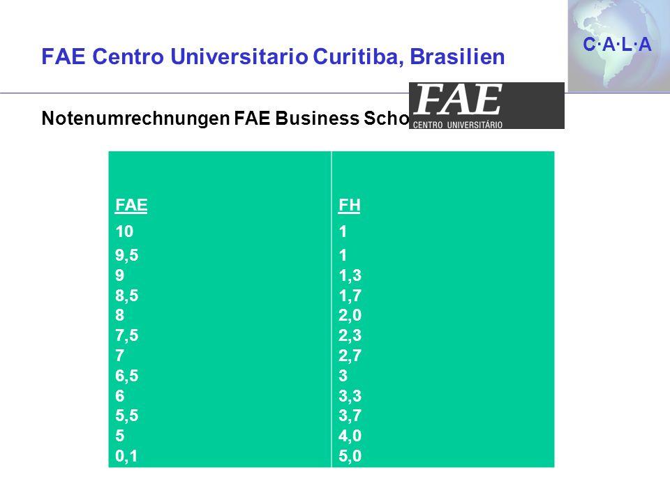 C·A·L·AC·A·L·A FAE 10 9,5 9 8,5 8 7,5 7 6,5 6 5,5 5 0,1 FH 1 1,3 1,7 2,0 2,3 2,7 3 3,3 3,7 4,0 5,0 Notenumrechnungen FAE Business School: FAE Centro U