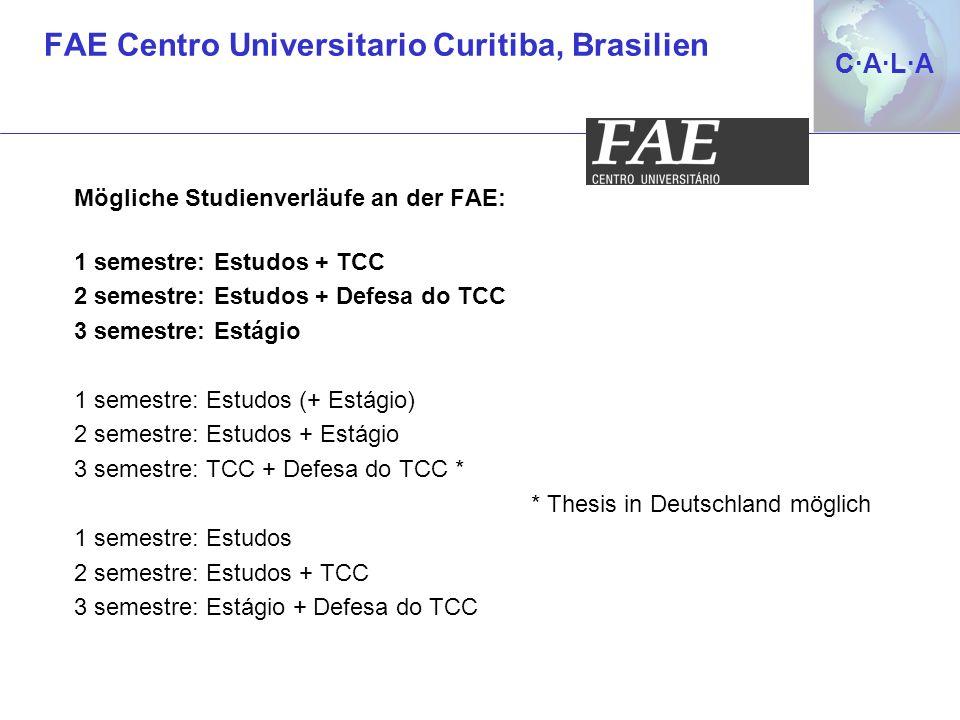 C·A·L·AC·A·L·A Mögliche Studienverläufe an der FAE: 1 semestre: Estudos + TCC 2 semestre: Estudos + Defesa do TCC 3 semestre: Estágio 1 semestre: Estu