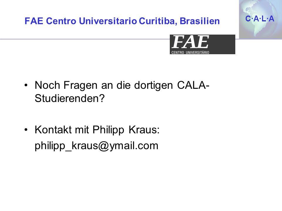 C·A·L·AC·A·L·A Noch Fragen an die dortigen CALA- Studierenden? Kontakt mit Philipp Kraus: philipp_kraus@ymail.com