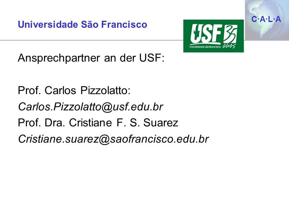 C·A·L·AC·A·L·A Ansprechpartner an der USF: Prof. Carlos Pizzolatto: Carlos.Pizzolatto@usf.edu.br Prof. Dra. Cristiane F. S. Suarez Cristiane.suarez@sa