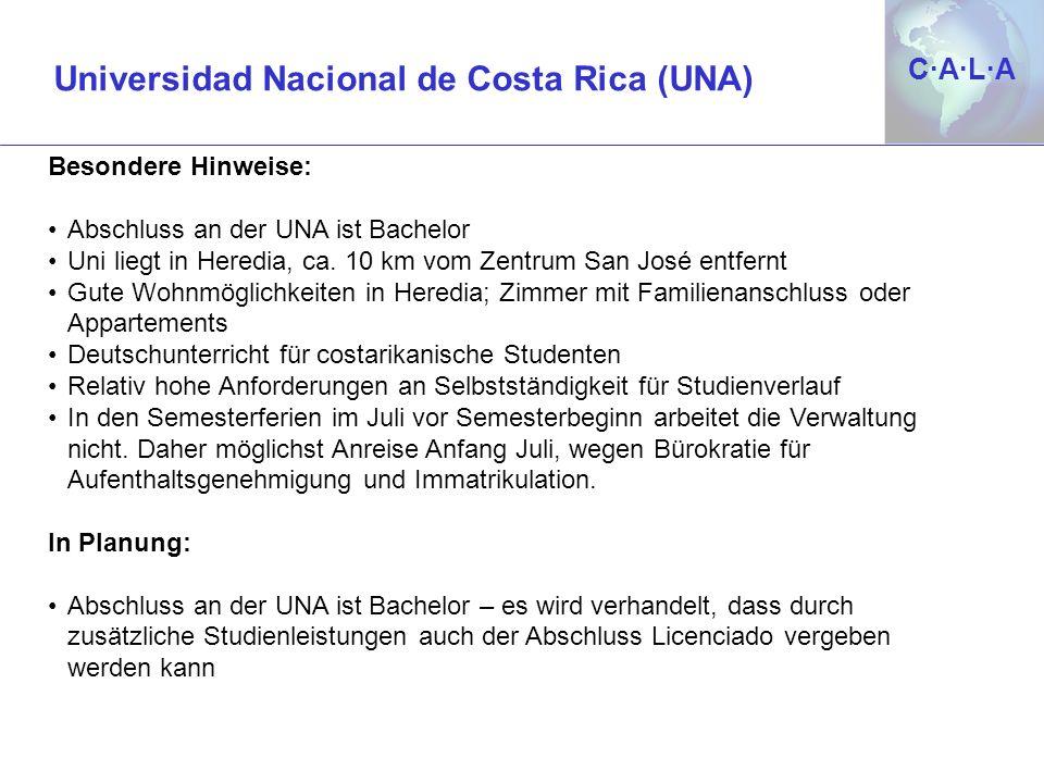 C·A·L·AC·A·L·A Besondere Hinweise: Abschluss an der UNA ist Bachelor Uni liegt in Heredia, ca. 10 km vom Zentrum San José entfernt Gute Wohnmöglichkei