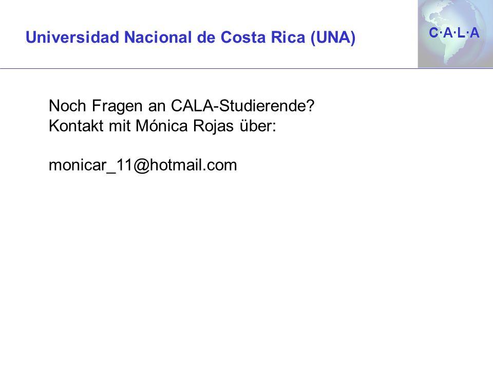 C·A·L·AC·A·L·A Universidad Nacional de Costa Rica (UNA) Noch Fragen an CALA-Studierende? Kontakt mit Mónica Rojas über: monicar_11@hotmail.com