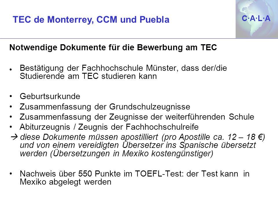 C·A·L·AC·A·L·A Notwendige Dokumente für die Bewerbung am TEC Bestätigung der Fachhochschule Münster, dass der/die Studierende am TEC studieren kann Ge