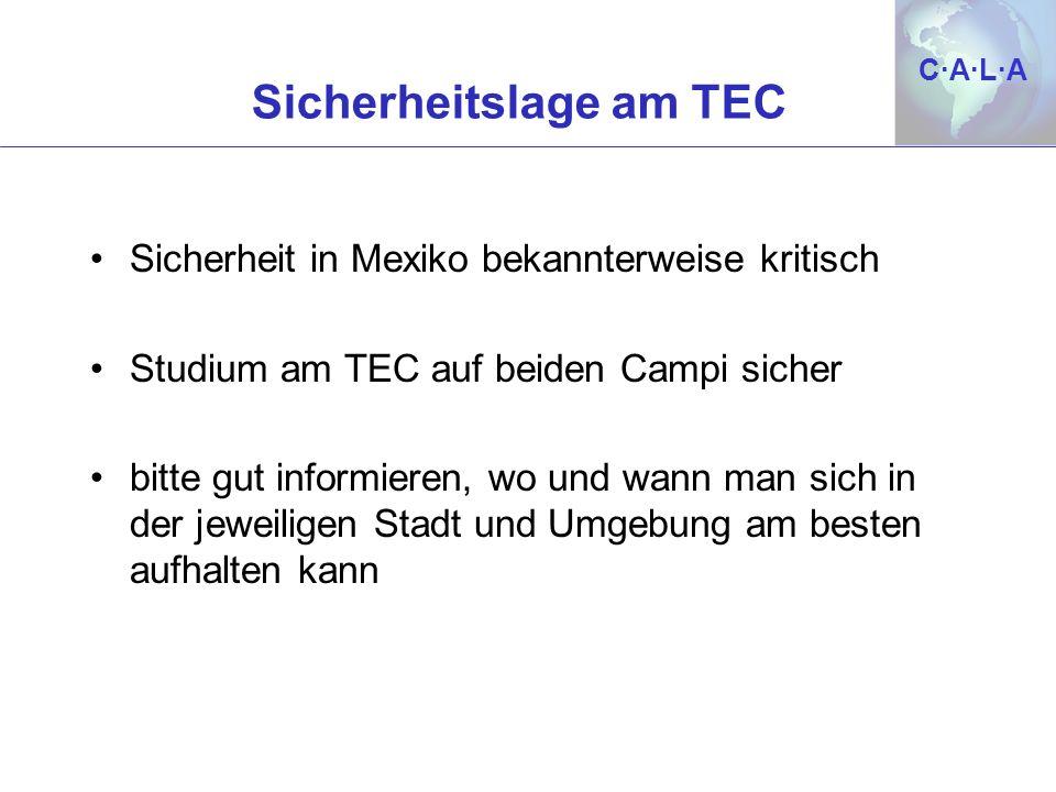C·A·L·AC·A·L·A Sicherheitslage am TEC Sicherheit in Mexiko bekannterweise kritisch Studium am TEC auf beiden Campi sicher bitte gut informieren, wo un