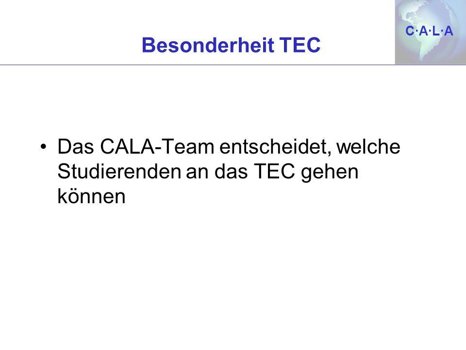 C·A·L·AC·A·L·A Besonderheit TEC Das CALA-Team entscheidet, welche Studierenden an das TEC gehen können