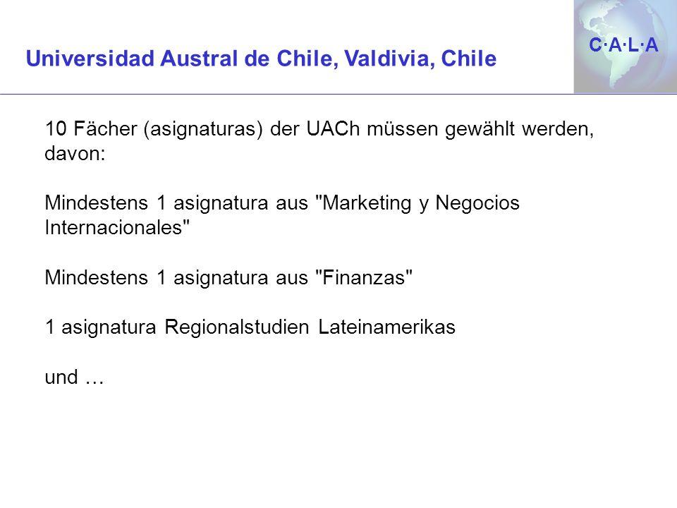 C·A·L·AC·A·L·A 10 Fächer (asignaturas) der UACh müssen gewählt werden, davon: Mindestens 1 asignatura aus