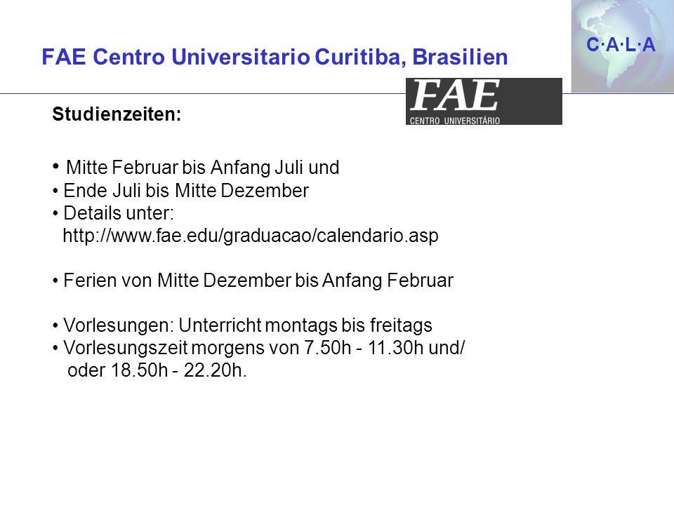 C·A·L·AC·A·L·A Studienzeiten: Mitte Februar bis Anfang Juli und Ende Juli bis Mitte Dezember Details unter: http://www.fae.edu/graduacao/calendario.as