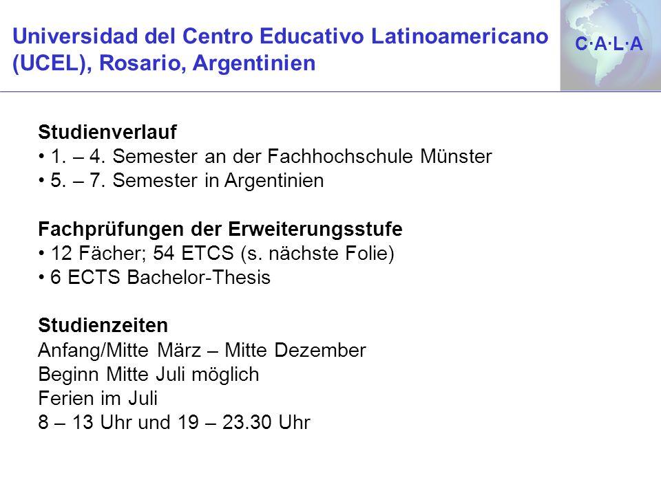 C·A·L·AC·A·L·A Studienverlauf 1. – 4. Semester an der Fachhochschule Münster 5. – 7. Semester in Argentinien Fachprüfungen der Erweiterungsstufe 12 Fä